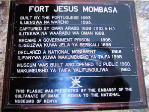 This is the plaque presented by the Oman embassy in Kenya to the National Museum of Kenya with some historical dates of Fort Jesus. Author and Copyright Dietrich Köster.