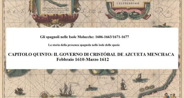 CAPITOLO QUINTO: IL GOVERNO DI CRISTÓBAL DE AZCUETA MENCHACA (che fa le funzioni), Febbraio 1610-Marzo 1612